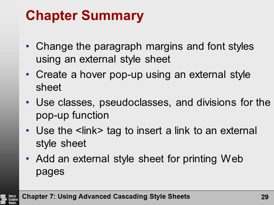 Chapter Summary Change the paragraph margins and font styles using an external style sheet. Create a hover pop-up using an external style sheet.