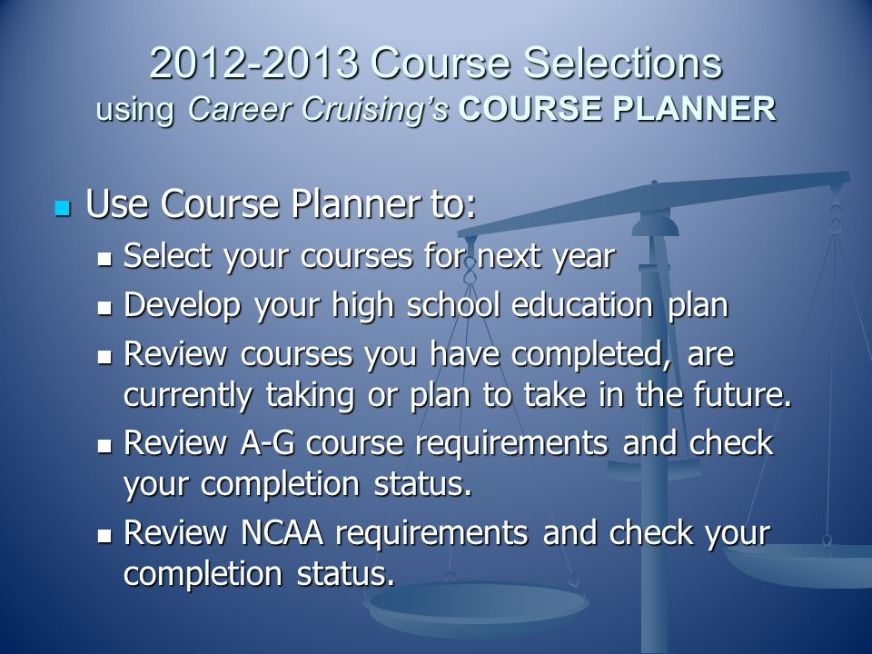 2012-2013 Course Selections using Career Cruising's COURSE PLANNER