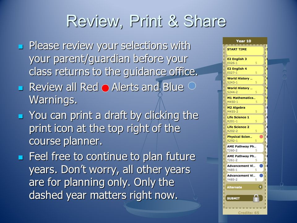 Review, Print & Share Please review your selections with your parent/guardian before your class returns to the guidance office.