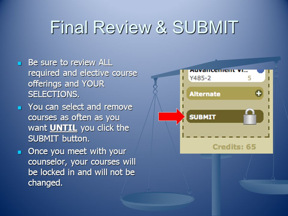 Final Review & SUBMIT Be sure to review ALL required and elective course offerings and YOUR SELECTIONS.