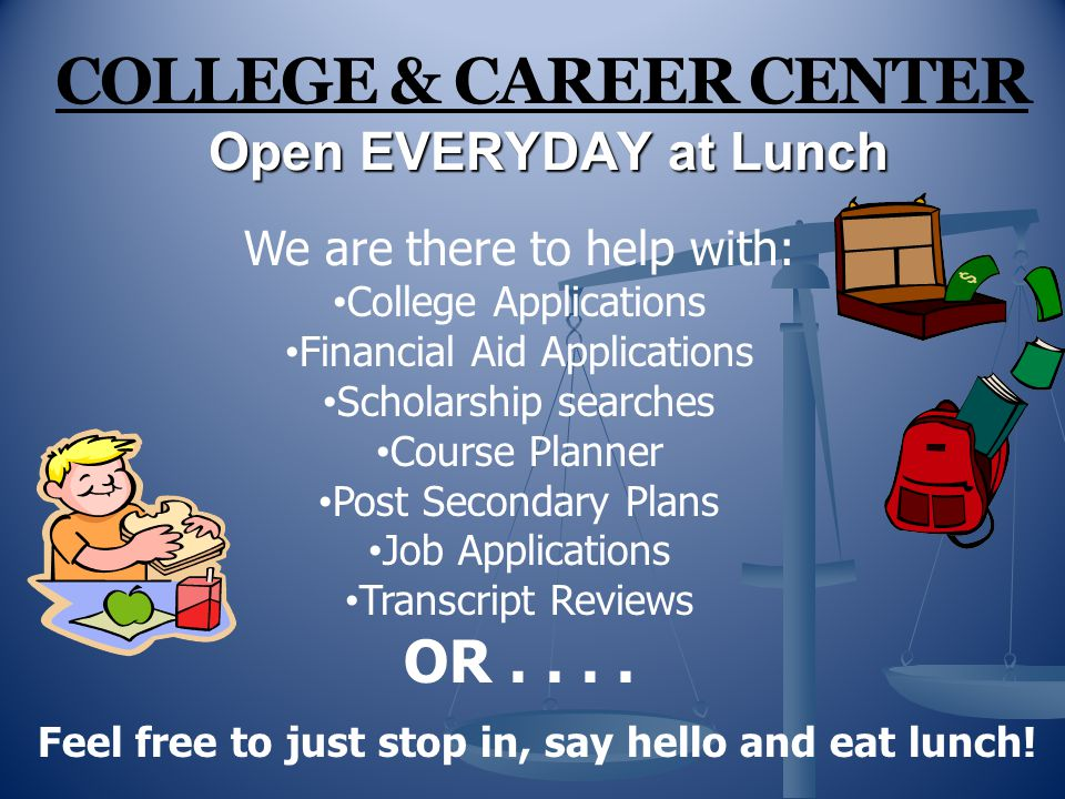 COLLEGE & CAREER CENTER Open EVERYDAY at Lunch