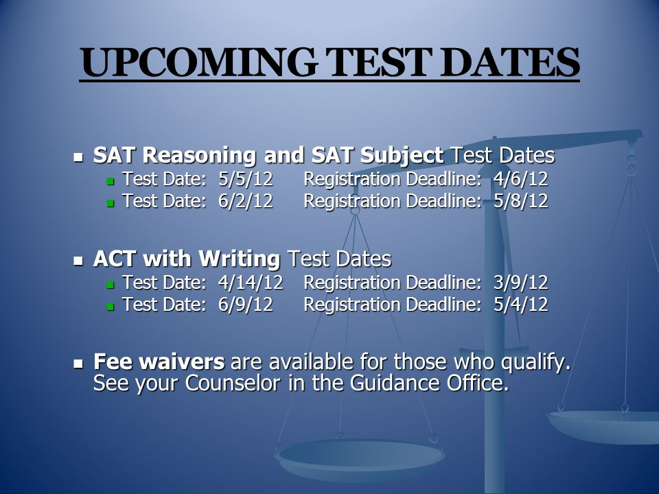 UPCOMING TEST DATES SAT Reasoning and SAT Subject Test Dates