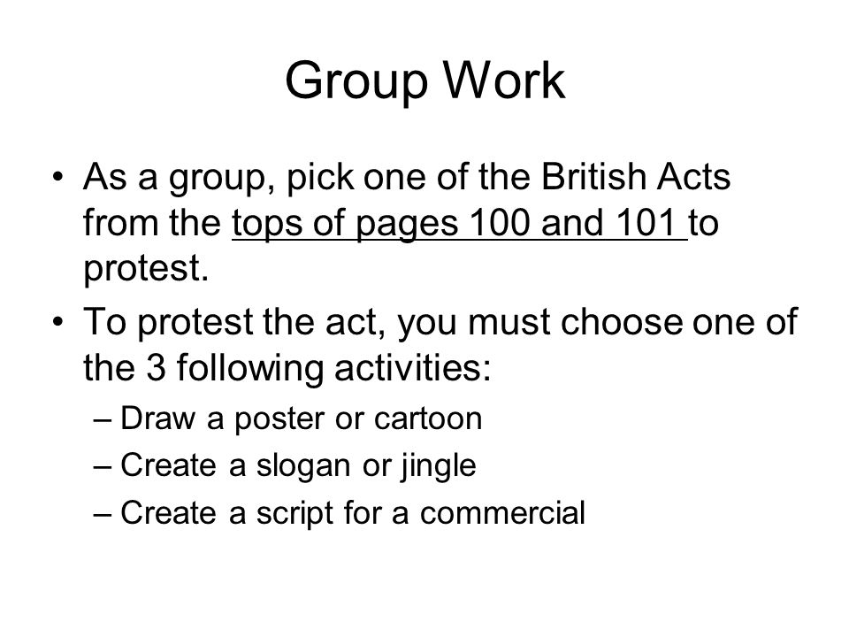 Group Work As a group, pick one of the British Acts from the tops of pages 100 and 101 to protest.