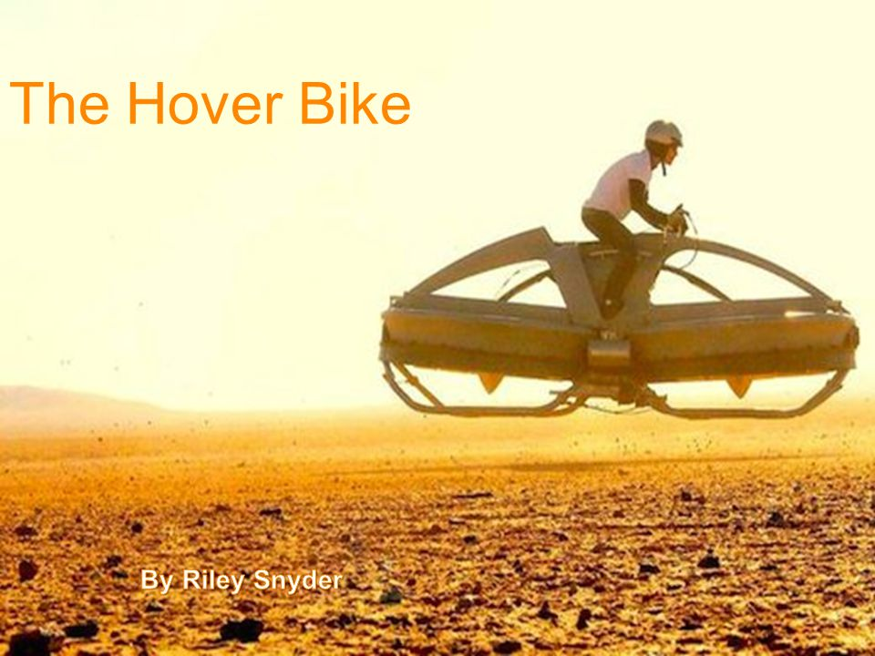 The Hover Bike By Riley Snyder