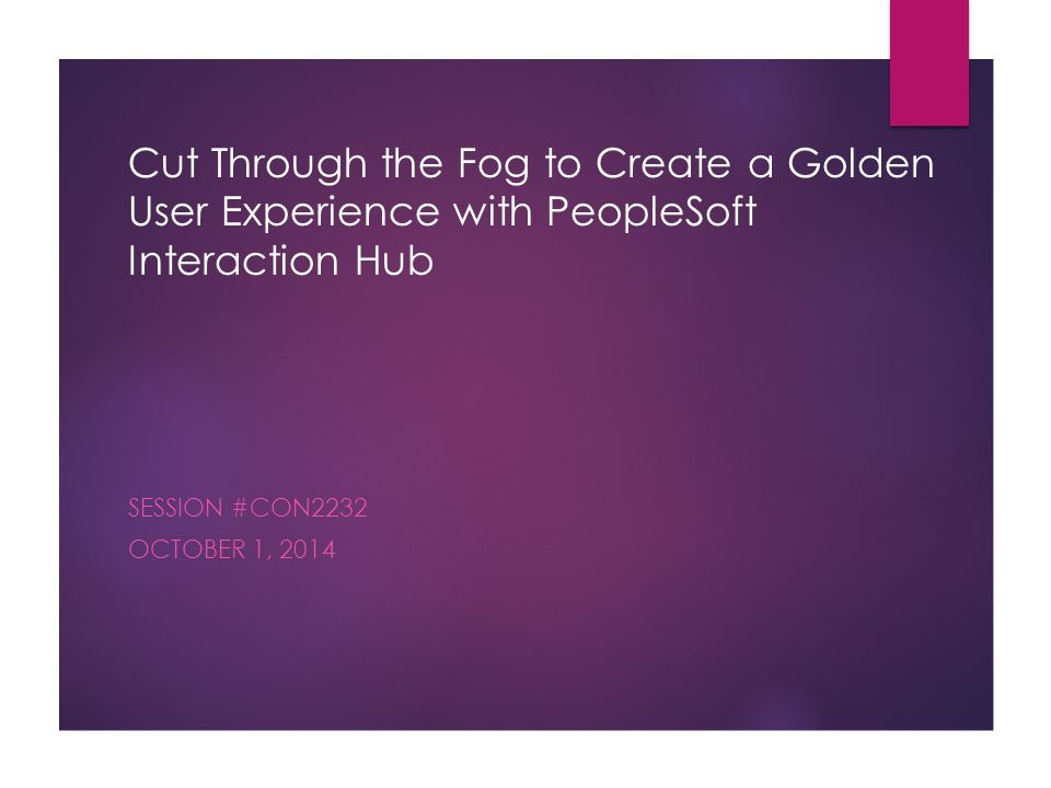 Cut Through the Fog to Create a Golden User Experience with PeopleSoft Interaction Hub