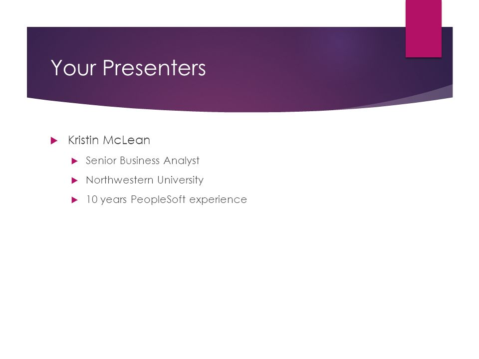 Your Presenters Kristin McLean Senior Business Analyst
