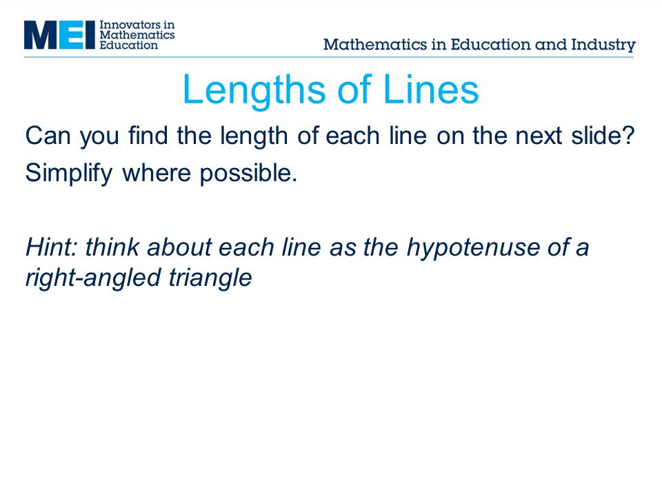 Lengths of Lines Can you find the length of each line on the next slide Simplify where possible.