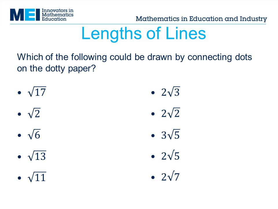 Lengths of Lines Which of the following could be drawn by connecting dots on the dotty paper 17. 2.