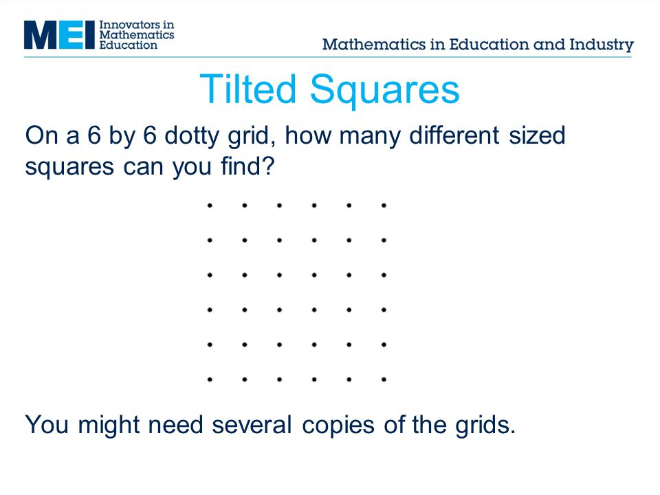 Tilted Squares On a 6 by 6 dotty grid, how many different sized squares can you find.