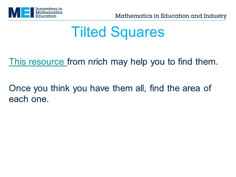 Tilted Squares This resource from nrich may help you to find them.