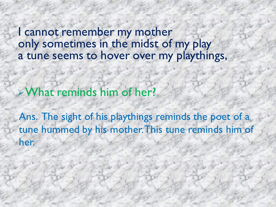 I cannot remember my mother only sometimes in the midst of my play