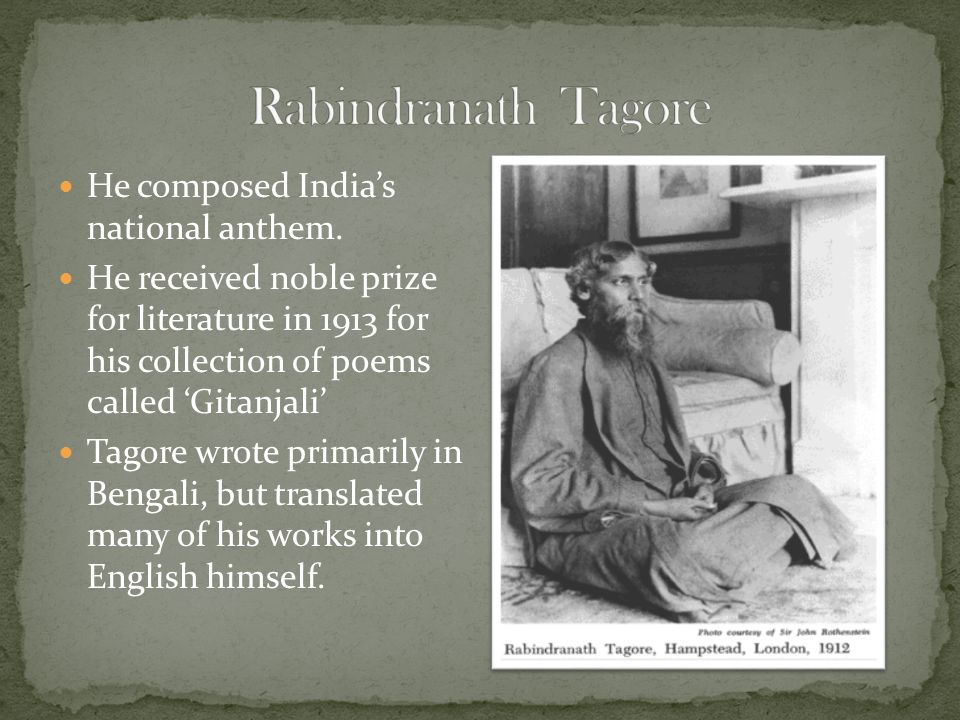 Rabindranath Tagore He composed India's national anthem.