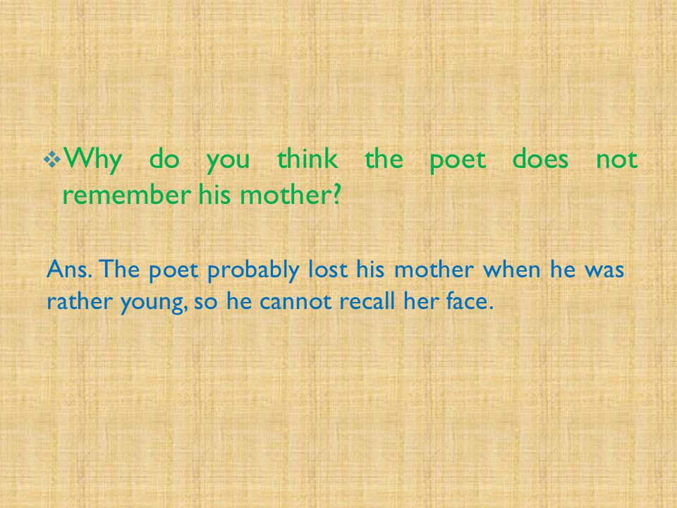 Why do you think the poet does not remember his mother