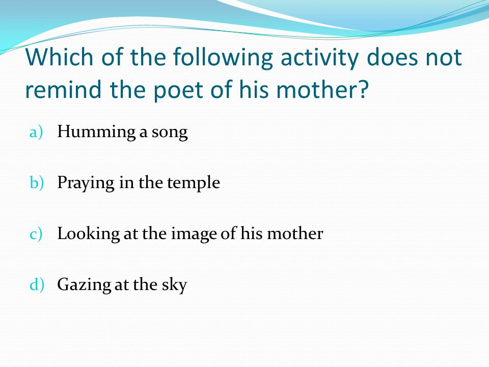 Which of the following activity does not remind the poet of his mother