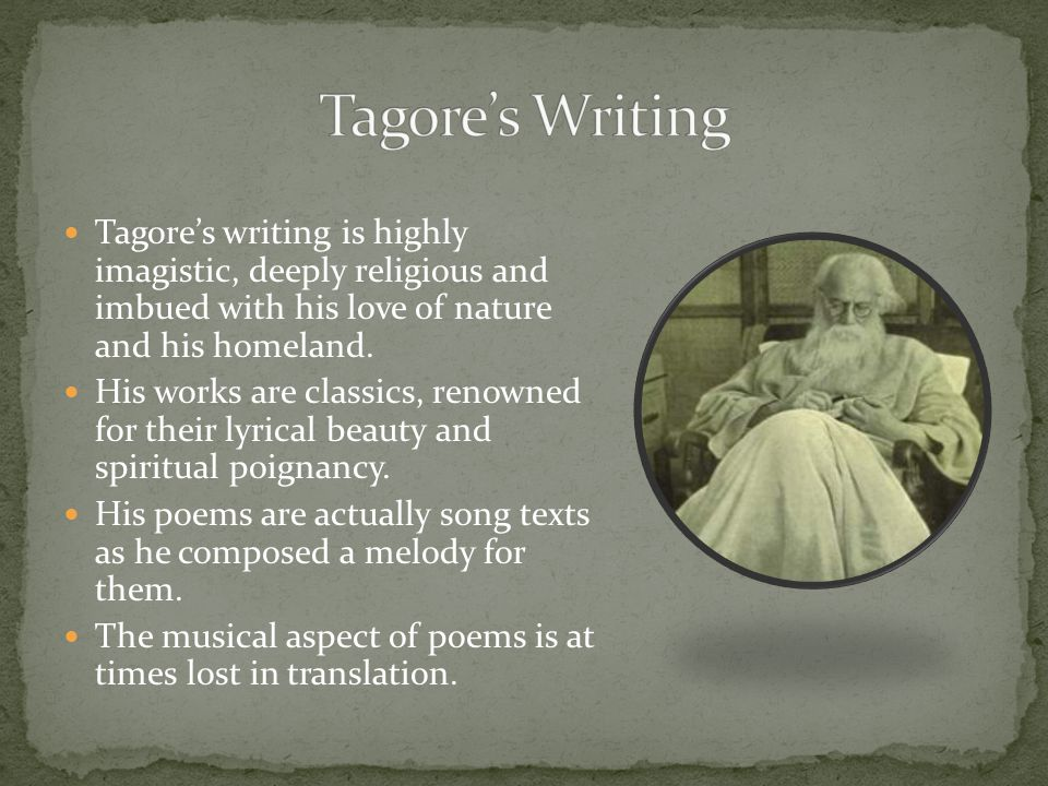 Tagore's Writing Tagore's writing is highly imagistic, deeply religious and imbued with his love of nature and his homeland.