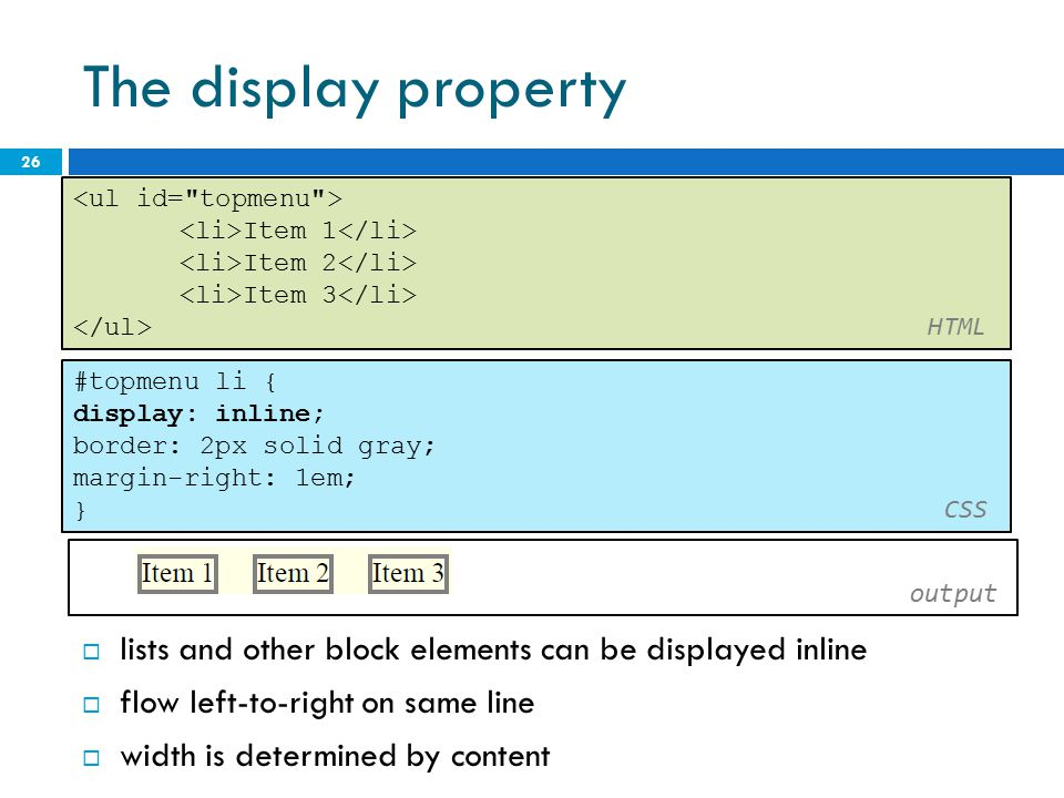The display property <ul id= topmenu > <li>Item 1</li> <li>Item 2</li> <li>Item 3</li> </ul> HTML.