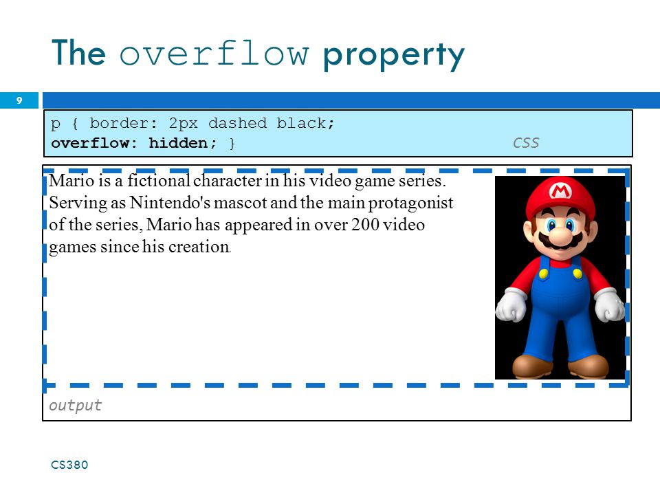 The overflow property p { border: 2px dashed black; overflow: hidden; } CSS. Mario is a fictional character in his video game series.