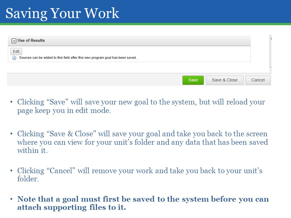 Saving Your Work Clicking Save will save your new goal to the system, but will reload your page keep you in edit mode.