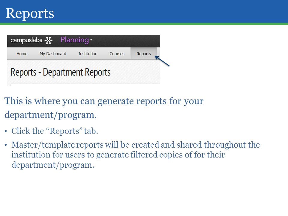 Reports This is where you can generate reports for your department/program. Click the Reports tab.