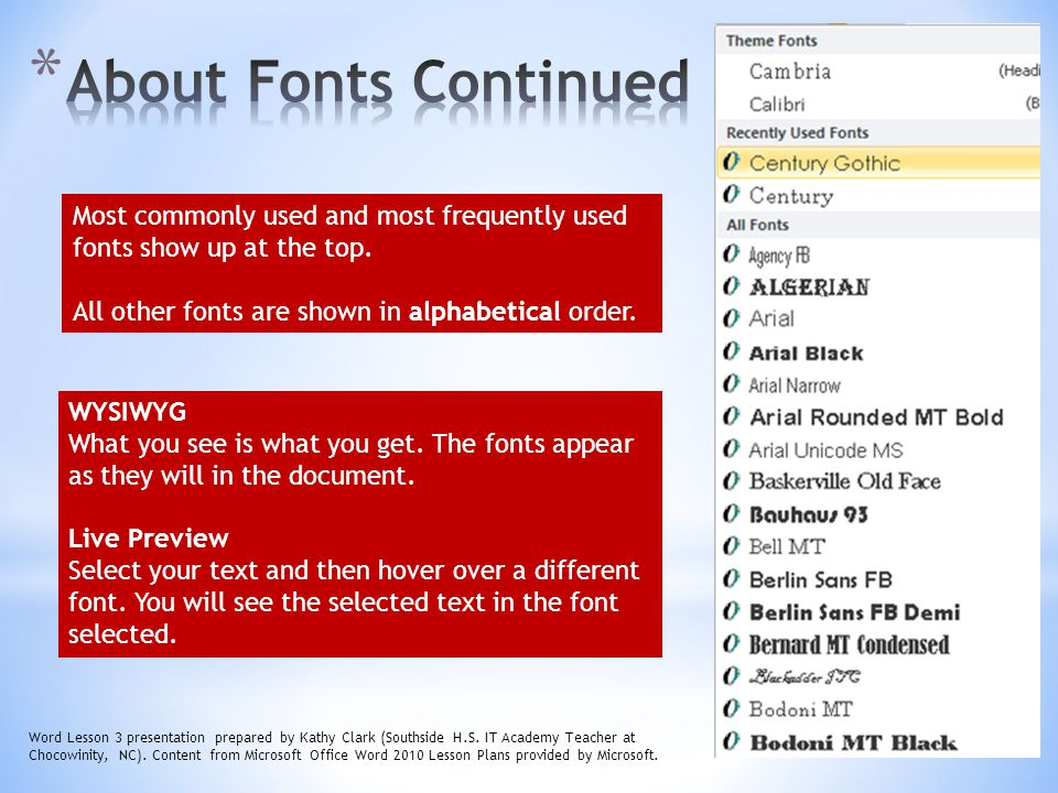 About Fonts Continued Most commonly used and most frequently used fonts show up at the top. All other fonts are shown in alphabetical order.