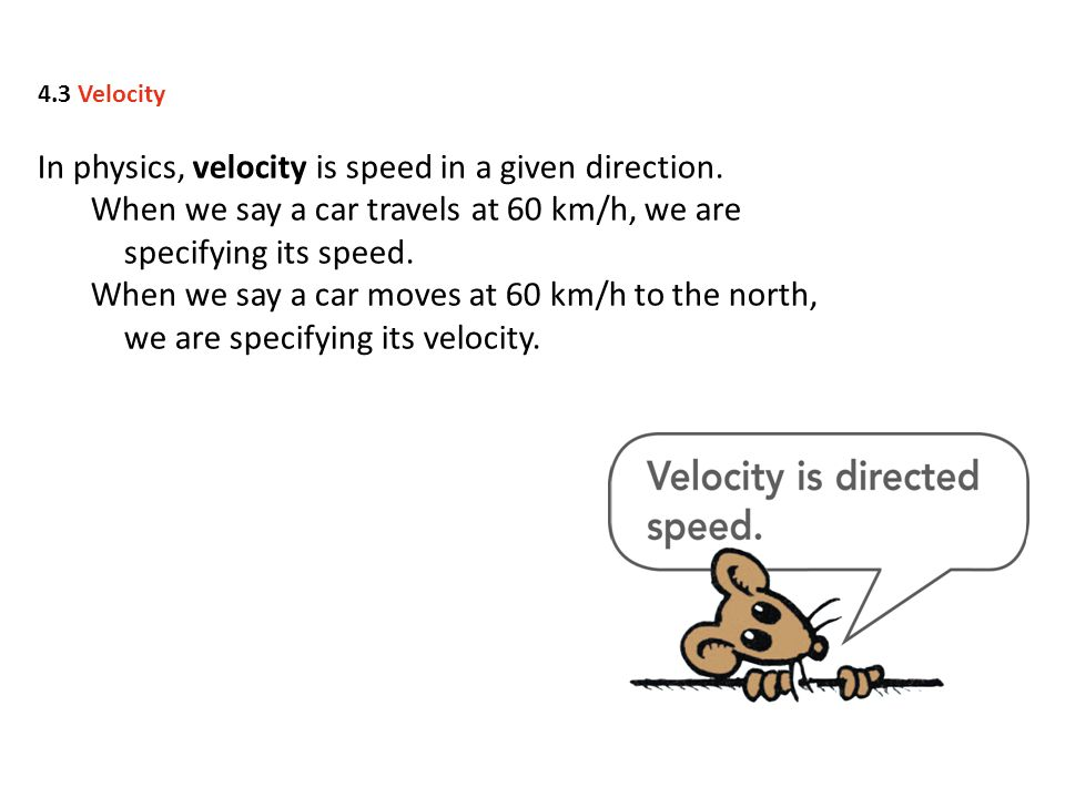 In physics, velocity is speed in a given direction.