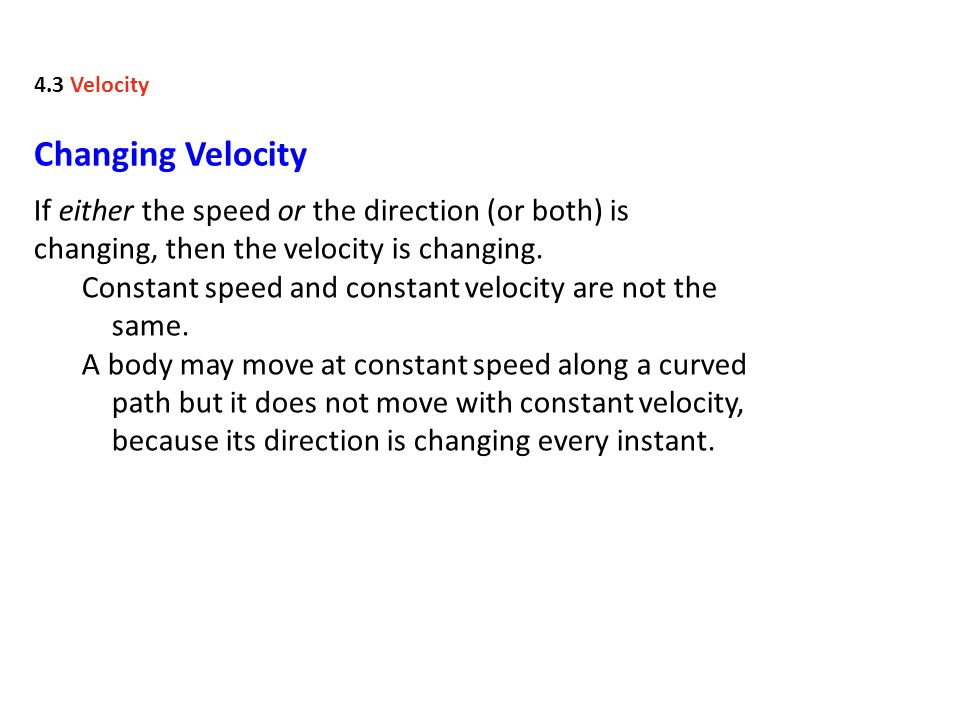 4.3 Velocity Changing Velocity. If either the speed or the direction (or both) is changing, then the velocity is changing.