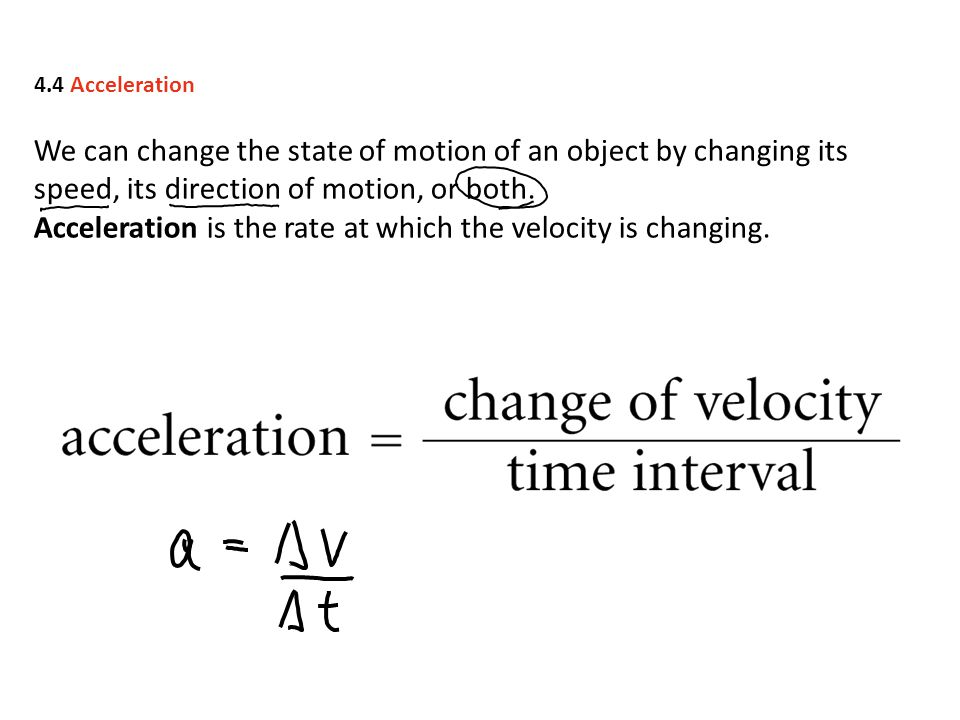 Acceleration is the rate at which the velocity is changing.
