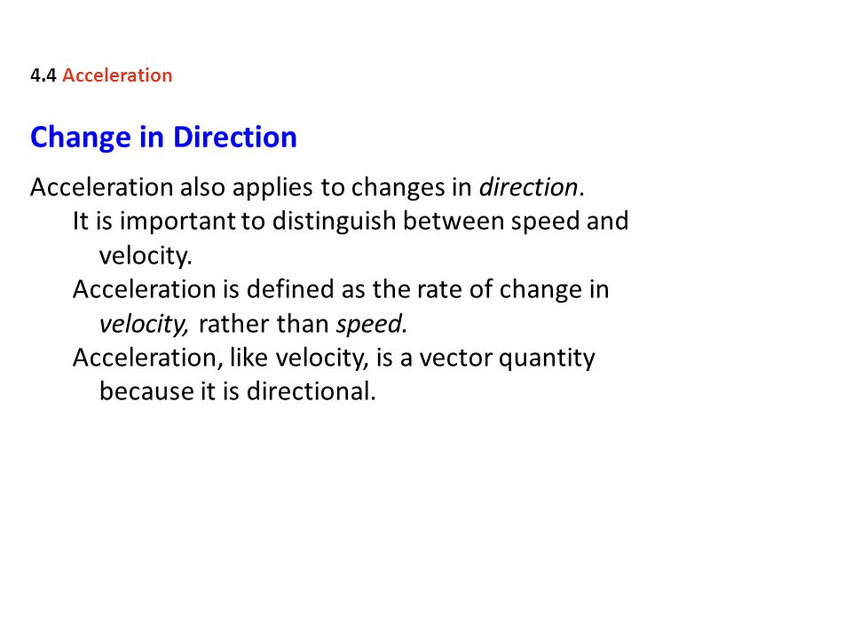 Change in Direction Acceleration also applies to changes in direction.