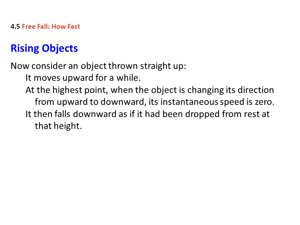 Rising Objects Now consider an object thrown straight up: