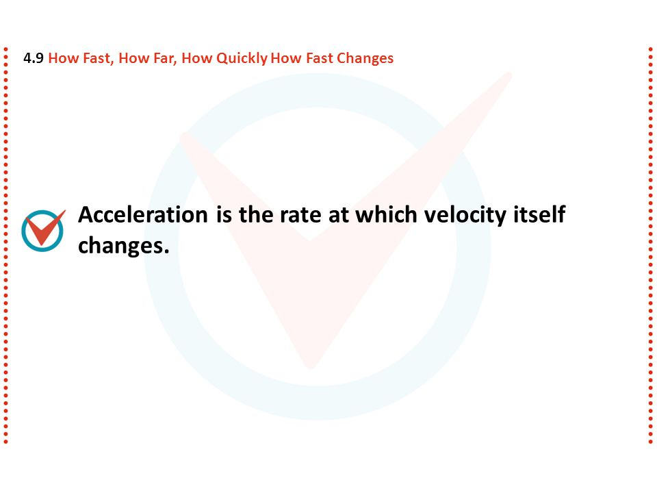 Acceleration is the rate at which velocity itself changes.