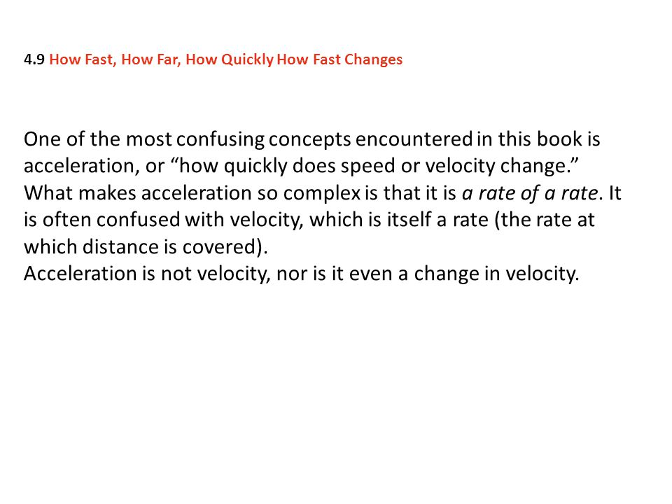 Acceleration is not velocity, nor is it even a change in velocity.