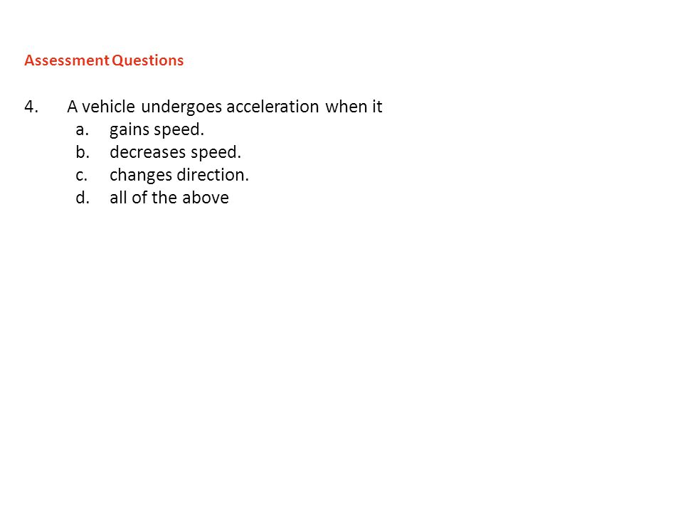 A vehicle undergoes acceleration when it gains speed. decreases speed.