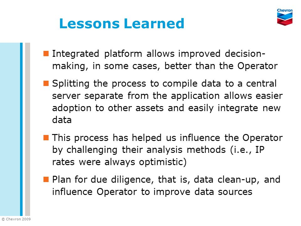 Lessons Learned Integrated platform allows improved decision-making, in some cases, better than the Operator.