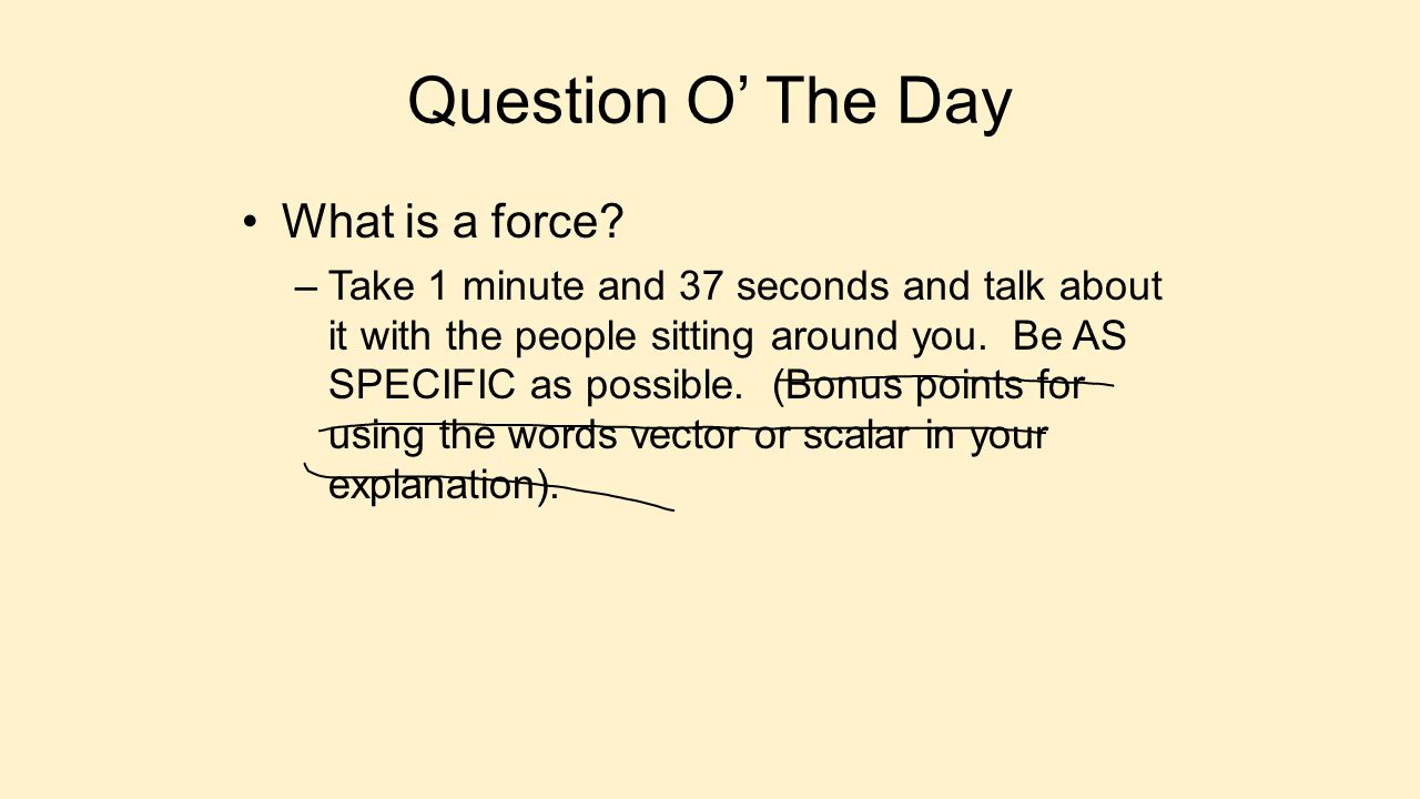 Question O' The Day What is a force