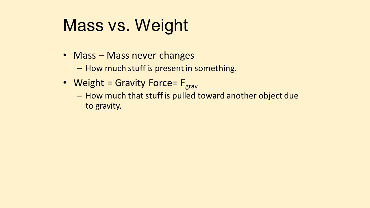 Mass vs. Weight Mass – Mass never changes