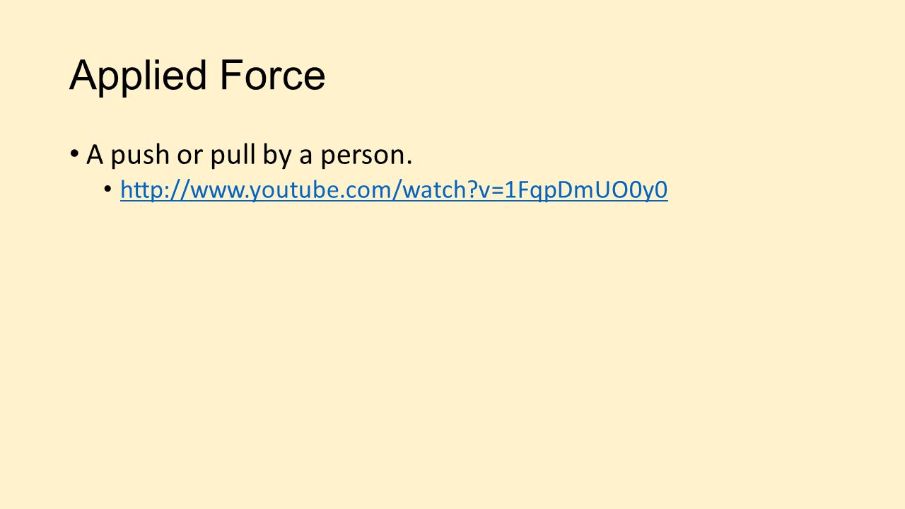 Applied Force A push or pull by a person.