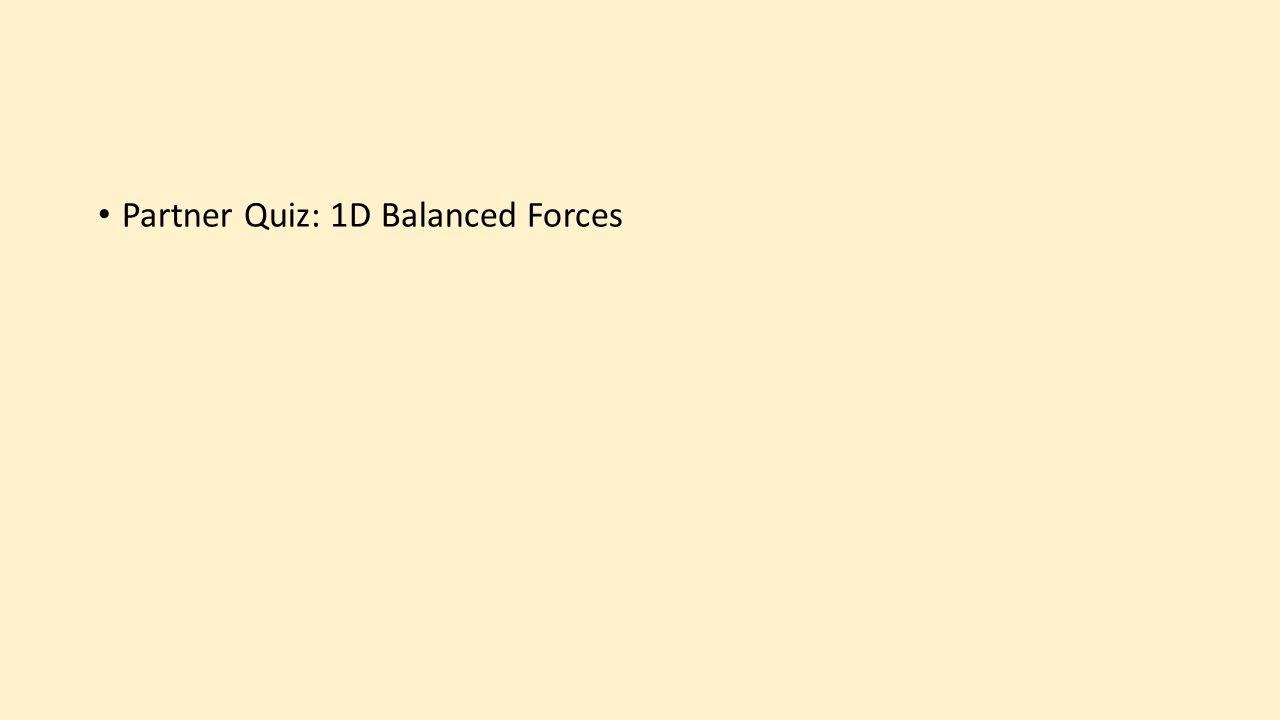 Partner Quiz: 1D Balanced Forces