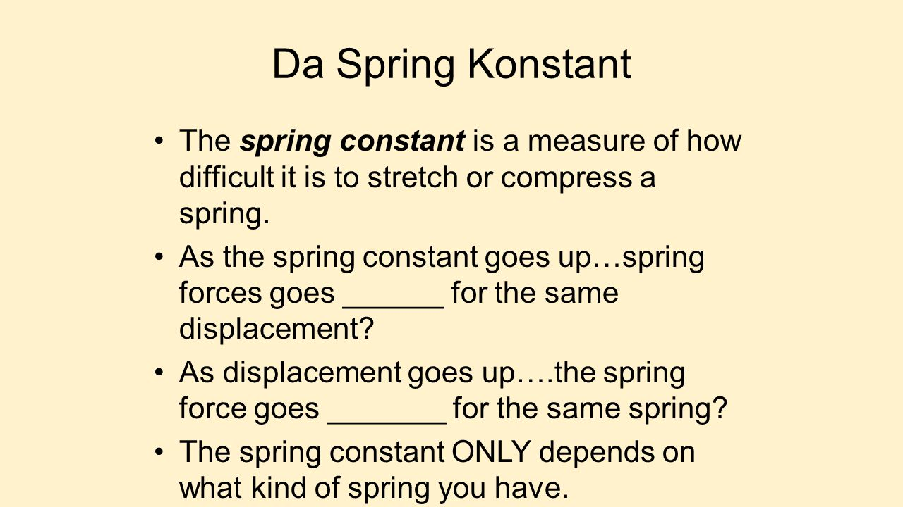 Da Spring Konstant The spring constant is a measure of how difficult it is to stretch or compress a spring.