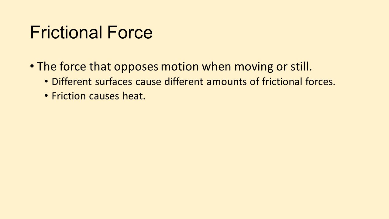 Frictional Force The force that opposes motion when moving or still.