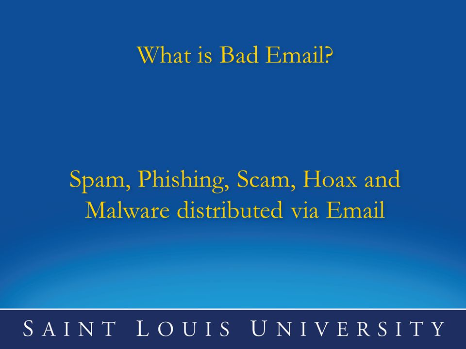 What is Bad Email Spam, Phishing, Scam, Hoax and Malware distributed via Email