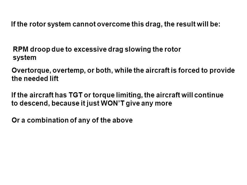 If the rotor system cannot overcome this drag, the result will be: