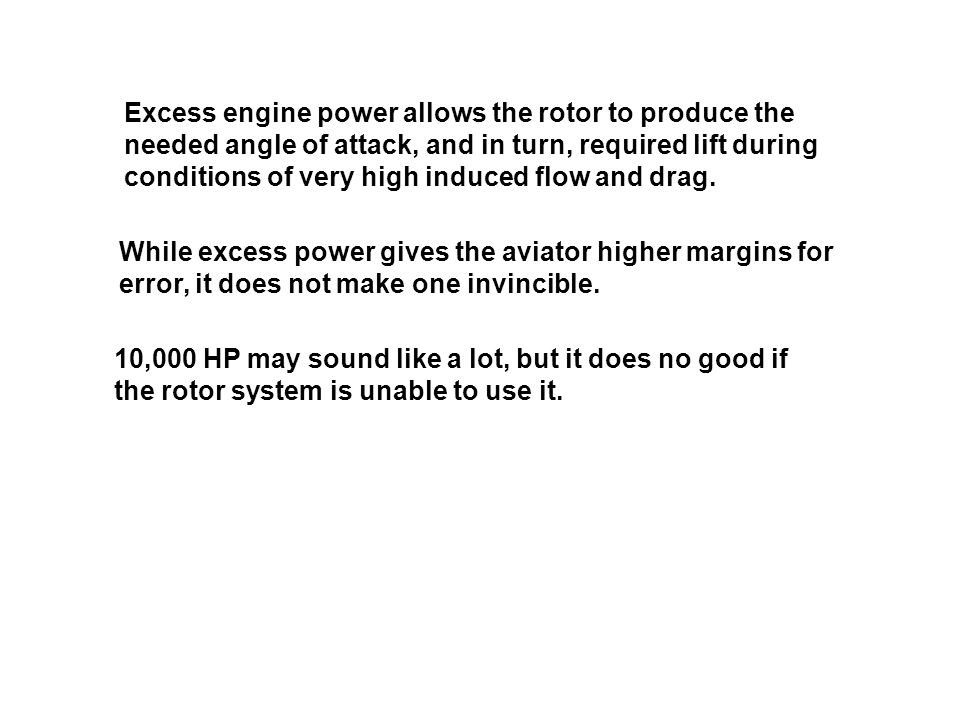 Excess engine power allows the rotor to produce the needed angle of attack, and in turn, required lift during conditions of very high induced flow and drag.