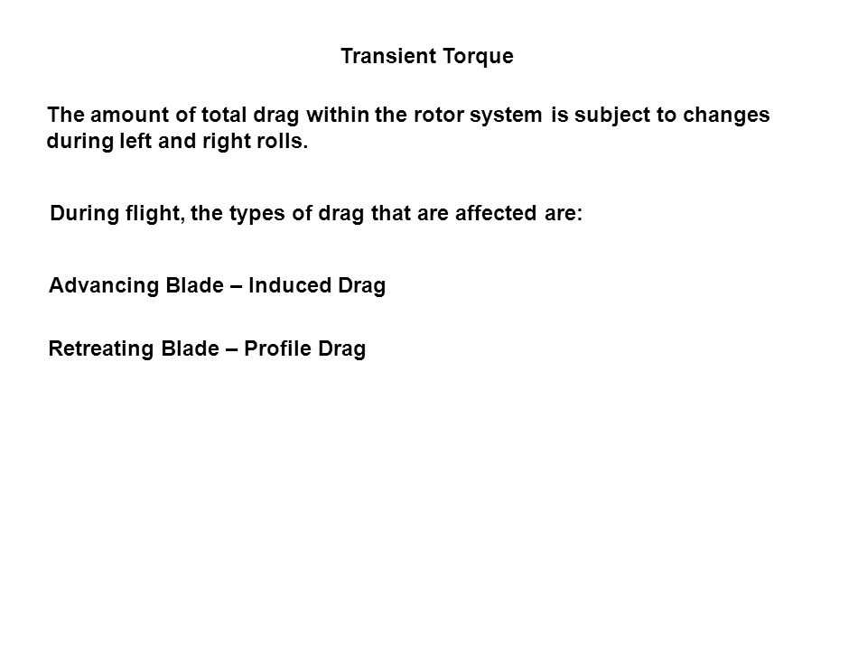 Transient Torque The amount of total drag within the rotor system is subject to changes during left and right rolls.