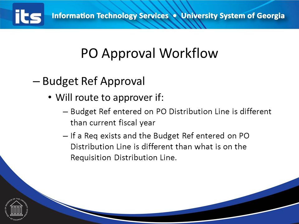 PO Approval Workflow Budget Ref Approval Will route to approver if: