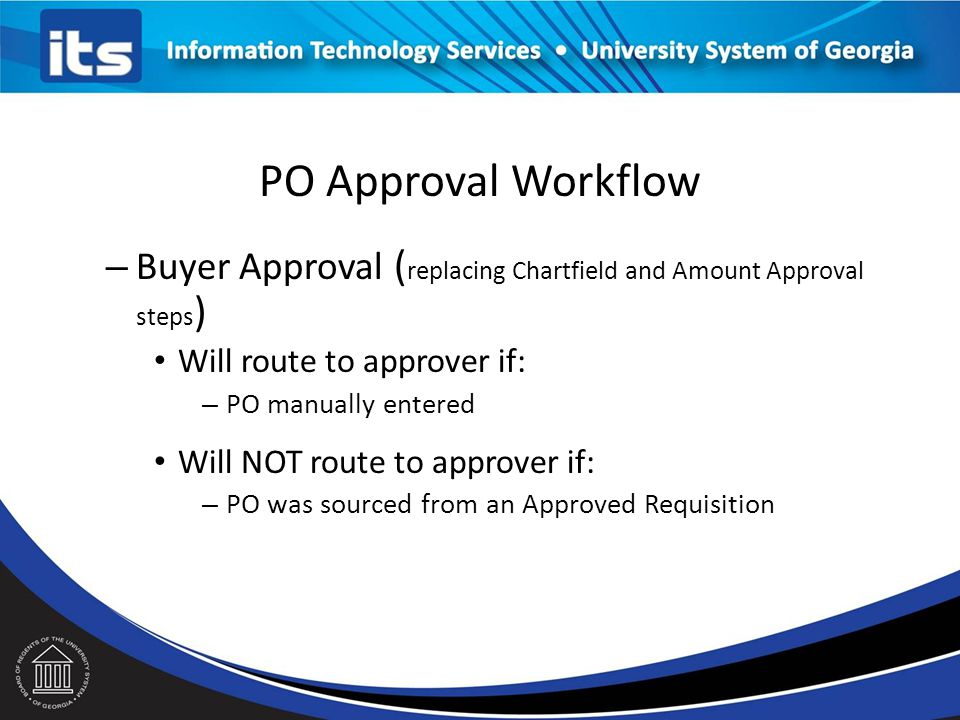 PO Approval Workflow Buyer Approval (replacing Chartfield and Amount Approval steps) Will route to approver if:
