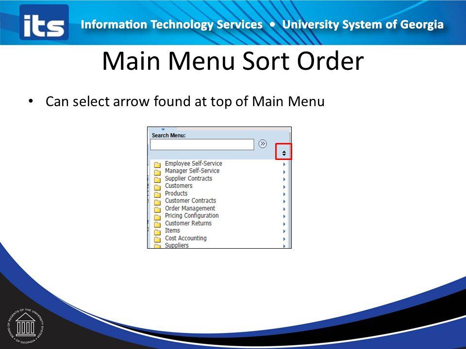 Main Menu Sort Order Can select arrow found at top of Main Menu