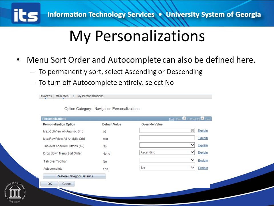 My Personalizations Menu Sort Order and Autocomplete can also be defined here. To permanently sort, select Ascending or Descending.