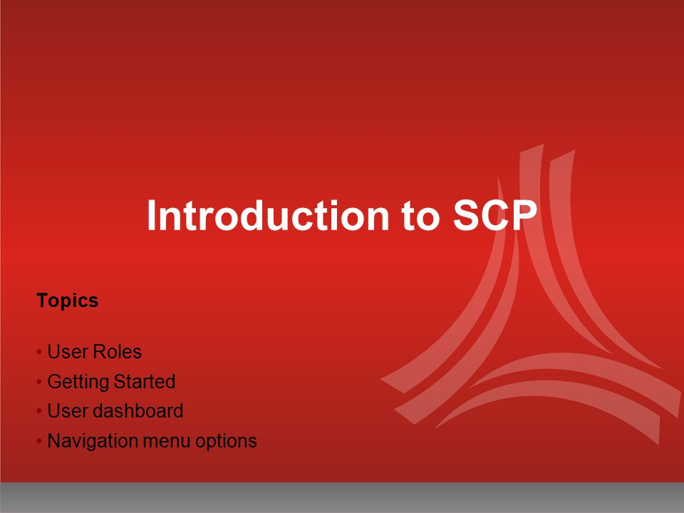Introduction to SCP Topics User Roles Getting Started User dashboard