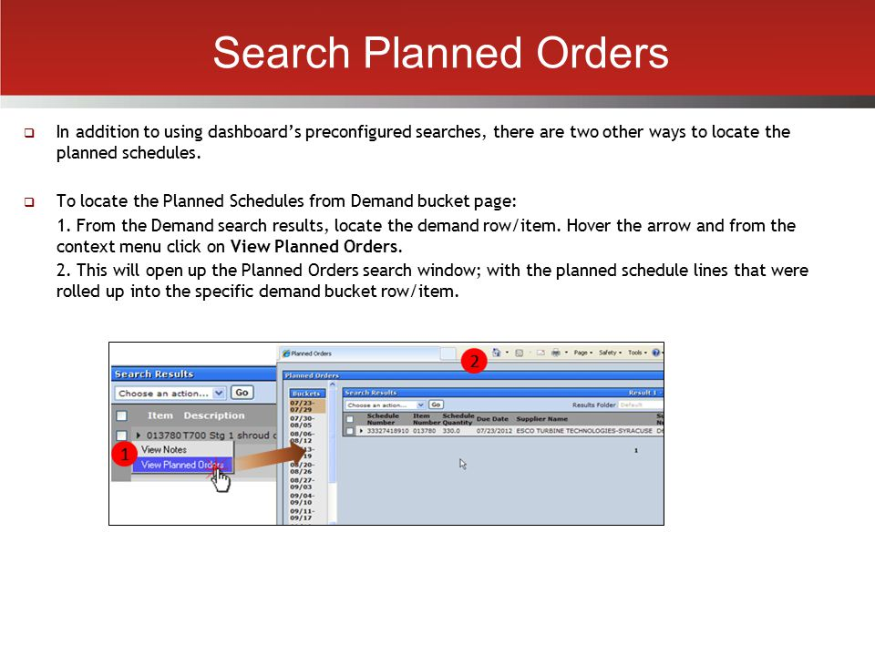 Search Planned Orders In addition to using dashboard's preconfigured searches, there are two other ways to locate the planned schedules.