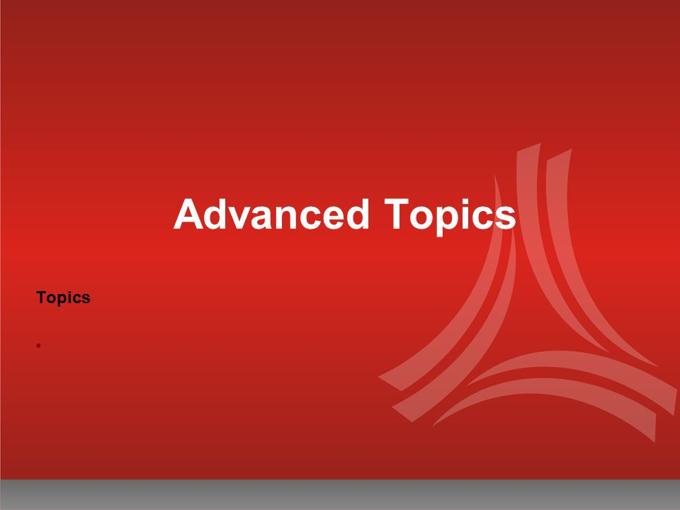 Advanced Topics Topics